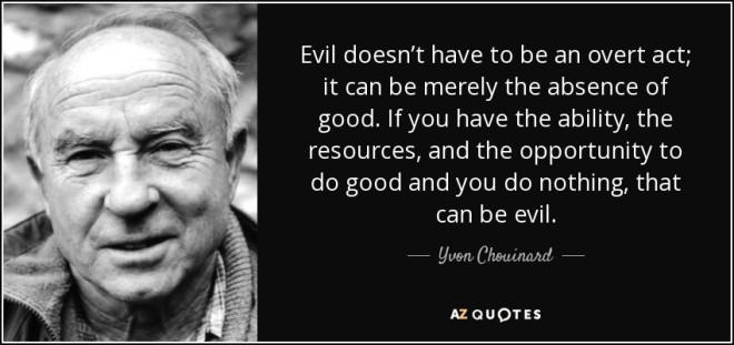 1111quote-evil-doesn-t-have-to-be-an-overt-act-it-can-be-merely-the-absence-of-good-if-you-have-yvon-chouinard-75-4-0459